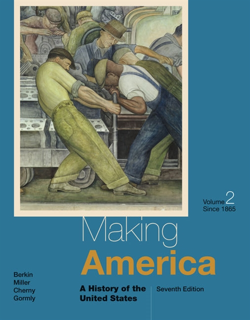 Making America : A History of the United States, Volume II: Since 1865