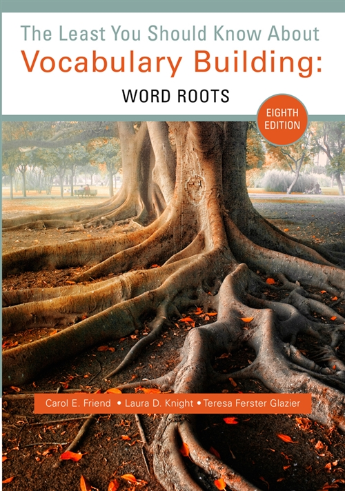 The Least You Should Know about Vocabulary Building : Word Roots