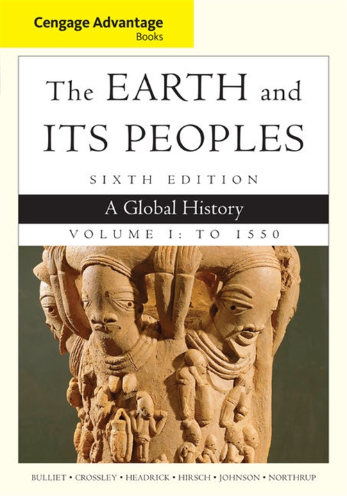 Cengage Advantage Books: The Earth and Its Peoples, Volume I: To 1550 :  A Global History