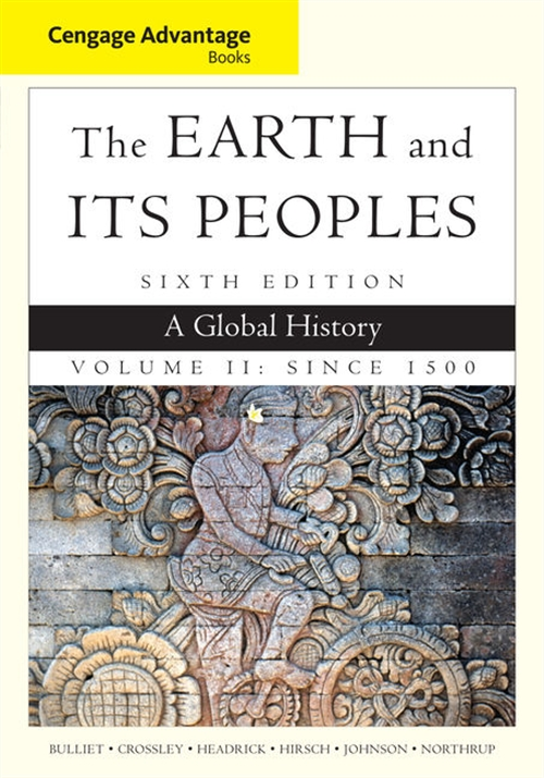 Cengage Advantage Books: The Earth and Its Peoples, Volume II: Since  1500 : A Global History