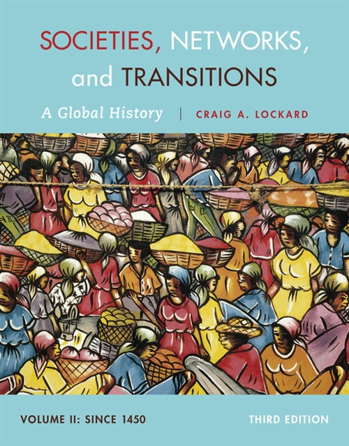 Societies, Networks, and Transitions, Volume II: Since 1450 : A Global  History