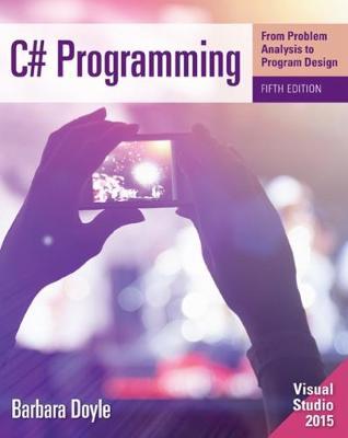 C# Programming : From Problem Analysis to Program Design