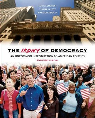 The Irony of Democracy : An Uncommon Introduction to American Politics