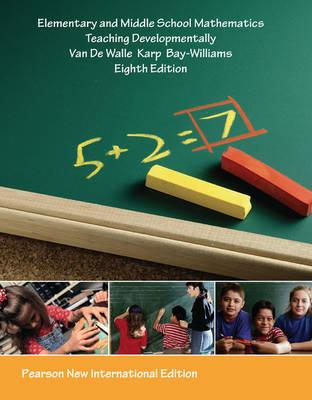 Elementary and Middle School Mathematics: Pearson New International Edition: Teaching Developmentally