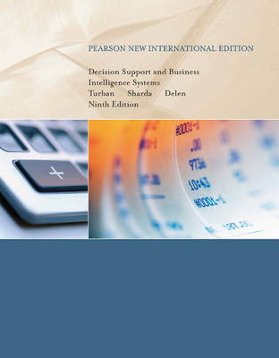 Decision Support and Business Intelligence Systems: Pearson New International Edition