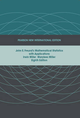 John E. Freund's Mathematical Statistics with Applications, Pearson New International Edition