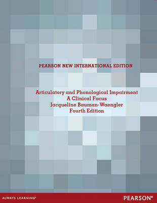 Articulatory and Phonological Impairments: A Clinical Focus, Pearson New International Edition