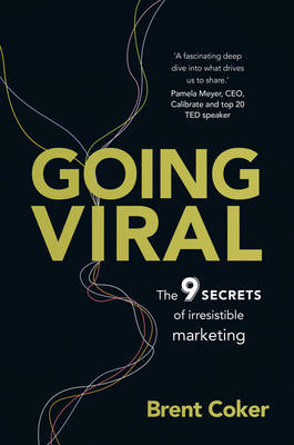 Going Viral: The 9 secrets of irresistible marketing