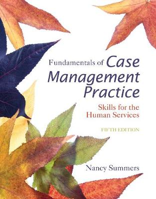 Fundamentals of Case Management Practice : Skills for the Human Services