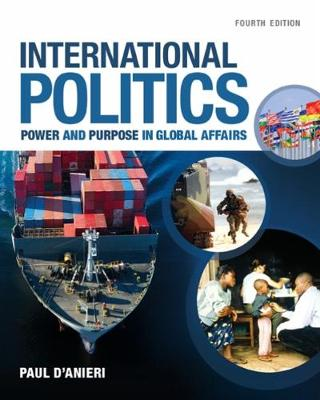 International Politics : Power and Purpose in Global Affairs