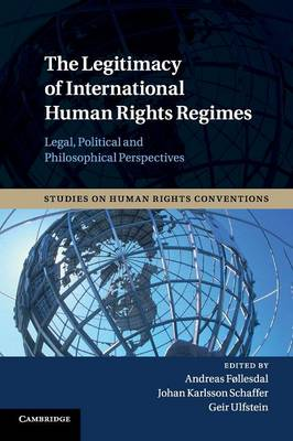 The Legitimacy of International Human Rights Regimes: Legal, Political and Philosophical Perspectives
