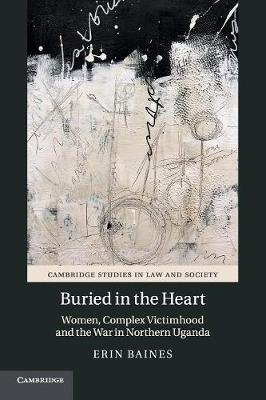 Buried in the Heart: Women, Complex Victimhood and the War in Northern Uganda