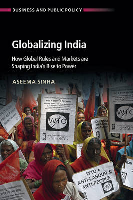 Globalizing India: How Global Rules and Markets are Shaping India's Rise to Power