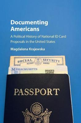 Documenting Americans: A Political History of National ID Card Proposals in the United States