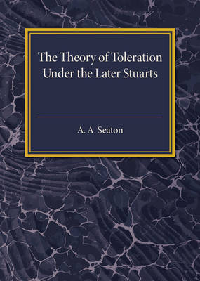 The Theory of Toleration under the Later Stuarts