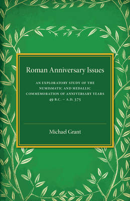 Roman Anniversary Issues: An Exploratory Study of the Numismatic and Medallic Commemoration of Anniversary Years, 49 BC-AD 375