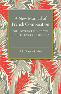 A New Manual of French Composition: For Universities and the Higher Classes of Schools