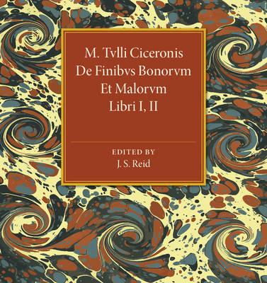 M. Tvlli Ciceronis: De Finibvs Bonorvm Et Malorvm Libri I, II