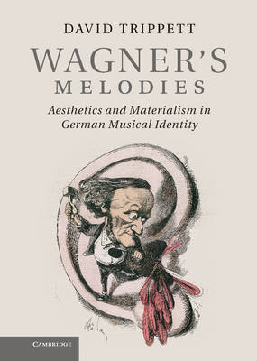 Wagner's Melodies: Aesthetics and Materialism in German Musical Identity