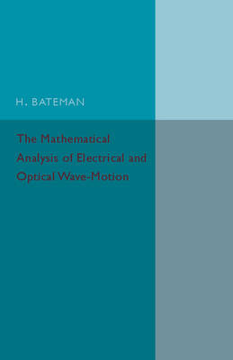 The Mathematical Analysis of Electrical and Optical Wave-Motion: On the Basis of Maxwell's Equations