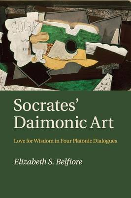 Socrates' Daimonic Art: Love for Wisdom in Four Platonic Dialogues