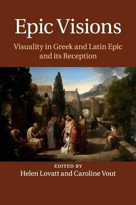 Epic Visions: Visuality in Greek and Latin Epic and its Reception