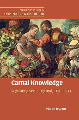 Carnal Knowledge: Regulating Sex in England, 1470-1600