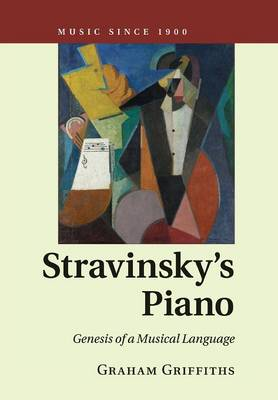 Stravinsky's Piano: Genesis of a Musical Language