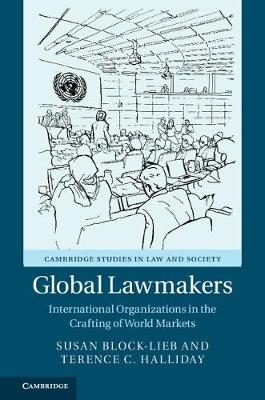 Global Lawmakers: International Organizations in the Crafting of World Markets
