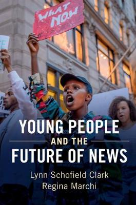 Young People and the Future of News: Social Media and the Rise of Connective Journalism