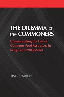 The Dilemma of the Commoners: Understanding the Use of Common-Pool Resources in Long-Term Perspective