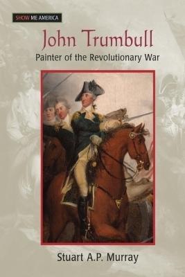 John Trumbull: Painter of the Revolutionary War