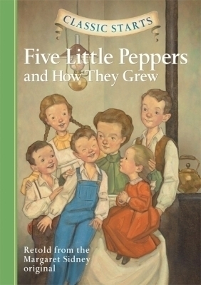 Classic Starts®: Five Little Peppers and How They Grew