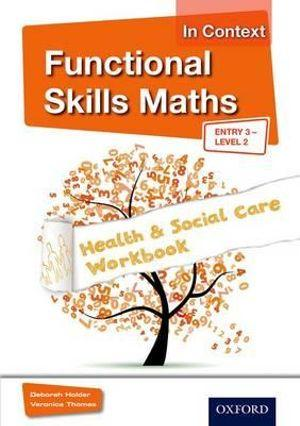 Functional Skills Maths in Context Health & Social Care Workbook: Entry3-Level 2