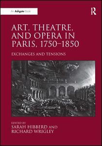 Art, Theatre, and Opera in Paris, 1750-1850