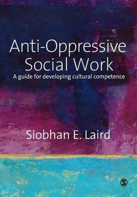 Anti-Oppressive Social Work: A Guide for Developing Cultural Competence