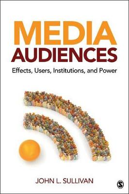 Media Audiences: Effects, Users, Institutions, and Power