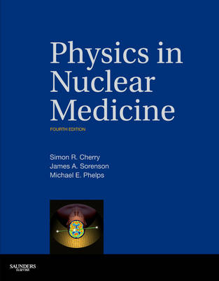 Physics in Nuclear Medicine: With CD-ROM Expert Consult- Online and Print, 4e