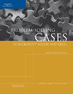 Problem-Solving Cases in Microsoft Access and Excel, Fourth Annual  Edition