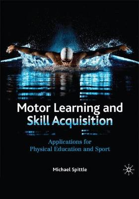 Motor Learning and Skill Acquisition: Applications for Physical Education and Sport