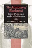 Anatomy of Blackness: Science and Slavery in an Age of Enlightenment