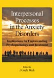 Interpersonal Processes in the Anxiety Disorders: Implications for Understanding Psychopathology and Treatment