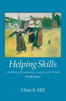 Helping Skills: Facilitating Exploration, Insight, and Action 4ed