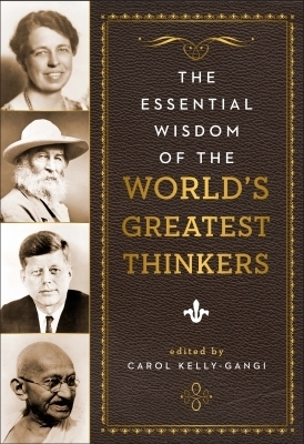 The Essential Wisdom of the World's Greatest Thinkers