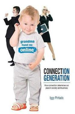 Connection Generation: How Connection Determines Our Place in Society and Business