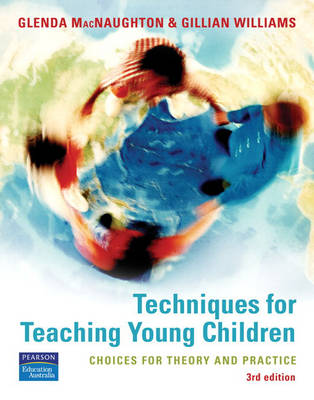 Techniques For Teaching Young Children: Choices For Theory And Practice