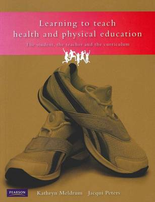 Learning to Teach Health and Physical Education : Student Teacher and Curriculum