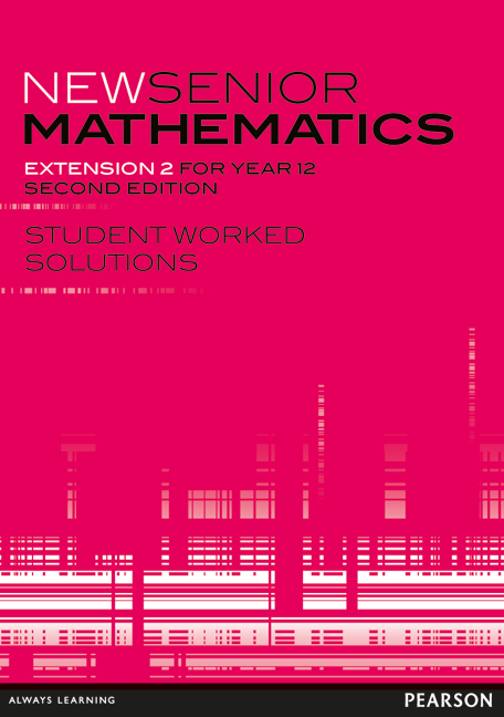 New Senior Mathematics Extension 2 Student Worked Solutions