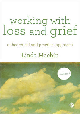Working with Loss and Grief: A Theoretical and Practical Approach 2ed