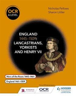 OCR A Level History:England 1445-1509: Lancastrians,Yorkists & Henry VII
